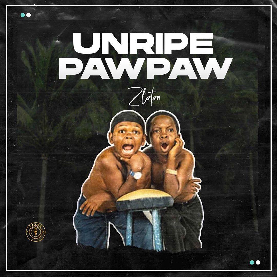 [MUSIC] ZLATAN x PAPISNOOP x OBERZ x JAMO PYPER- UNRIPE PAWPAW