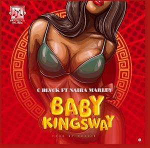 [MUSIC] C BLACK FT NAIRA MARLEY – BABY KINGSWAY