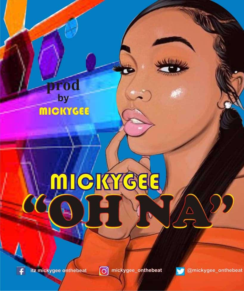[MUSIC] MICKYGEE – OH NA