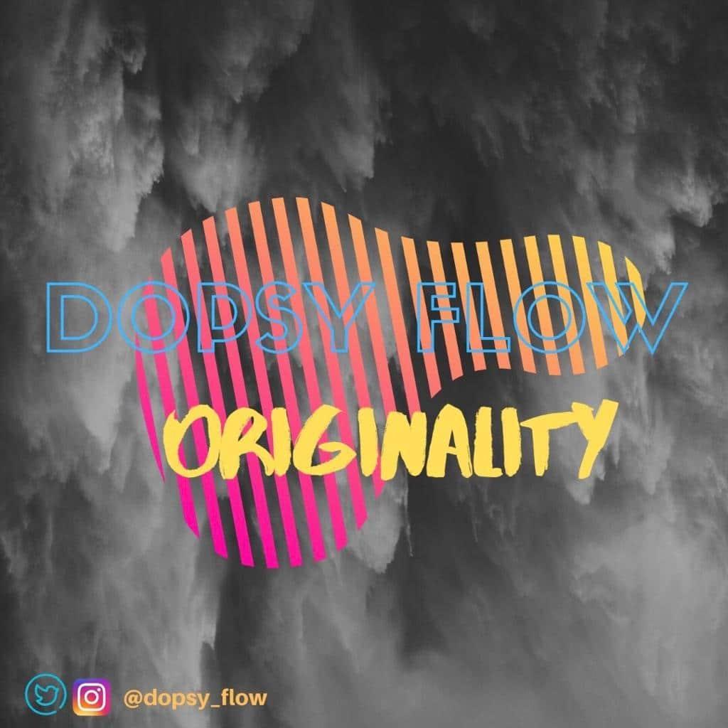 [MUSIC + VIDEO] DOPSY FLOW – ORIGINALITY