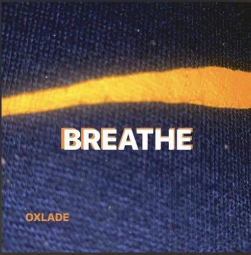 [MUSIC] OXLADE – BREATHE