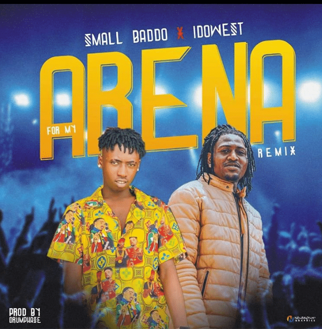[MUSIC] SMALL BADDO FT IDOWEST – FOR MY ARENA (REMIX)