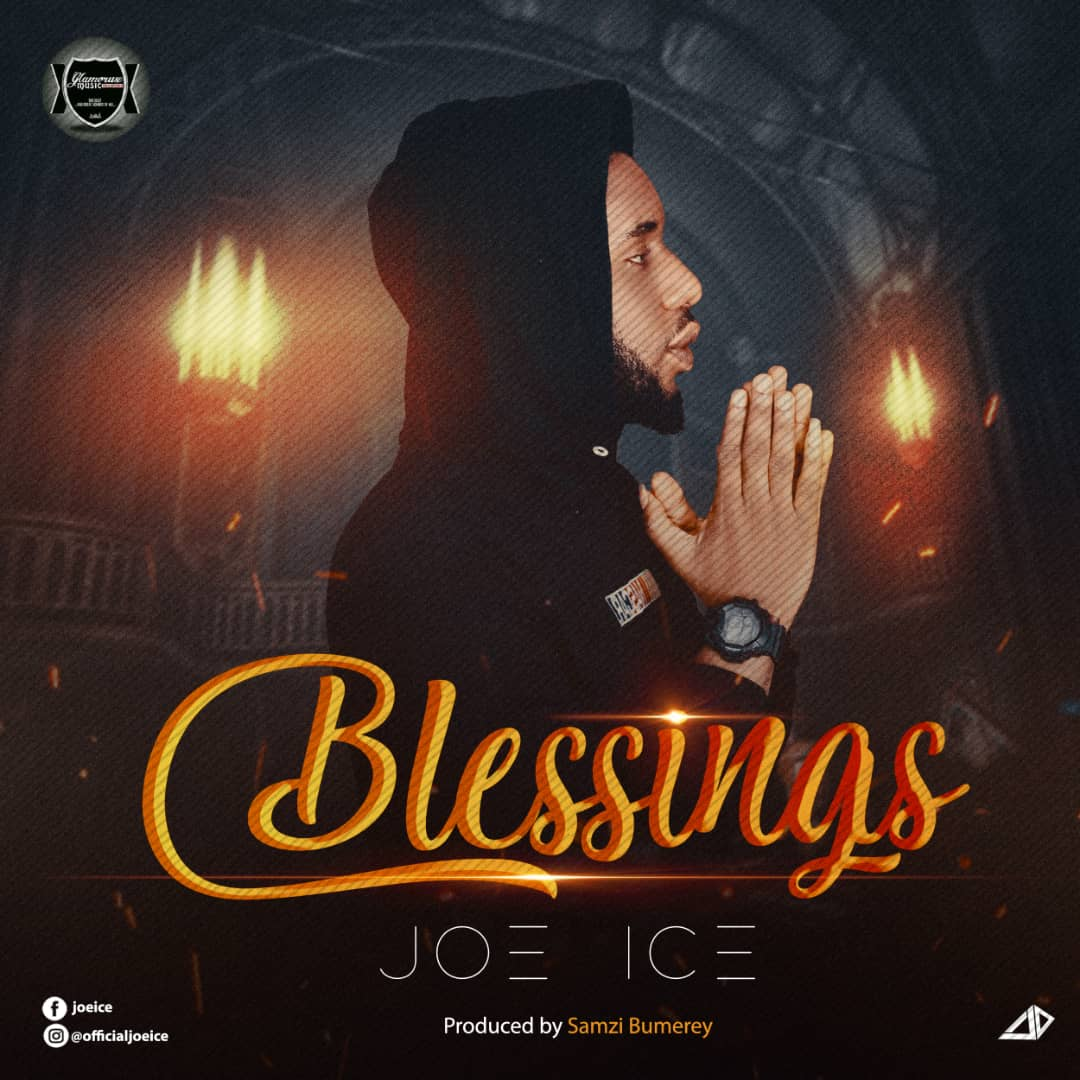 [MUSIC] JOE ICE – BLESSINGS (PROD. BY SAMZI BUMEREY)
