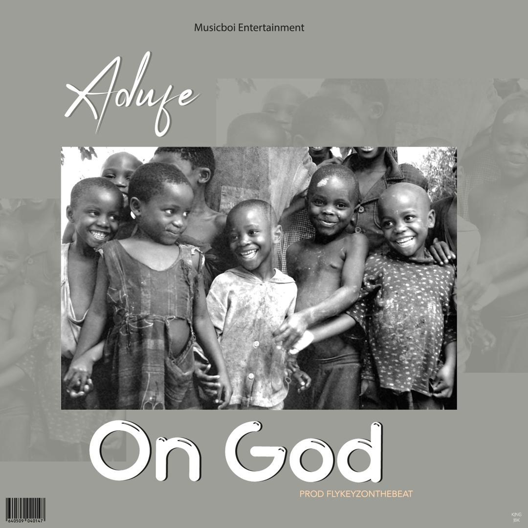 [MUSIC] ADUFE – ON GOD (PROD. BY FLYKEYZONTHEBEAT)