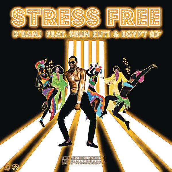 [MUSIC] D'BANJ FT SEUN KUTI & EGYPT 80 – STRESS FREE