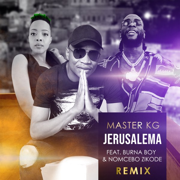 [MUSIC] MASTER KG FT NOMCEBO ZIKODE & BURNA BOY – JERUSALEMA (REMIX)