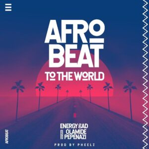 [MUSIC] DO2DTUN ENERGY GAD FT OLAMIDE & PEPENAZI – AFROBEAT TO THE WORLD