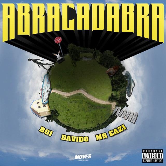 [MUSIC] BOJ FT DAVIDO & MR EAZI – ABRACADABRA