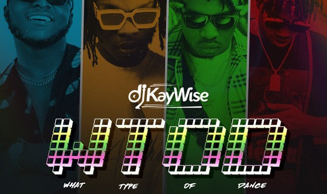 [MUSIC] DJ KAYWISE FT MAYORKUN x ZLATAN & NAIRA MARLEY – WHAT TYPE OF DANCE