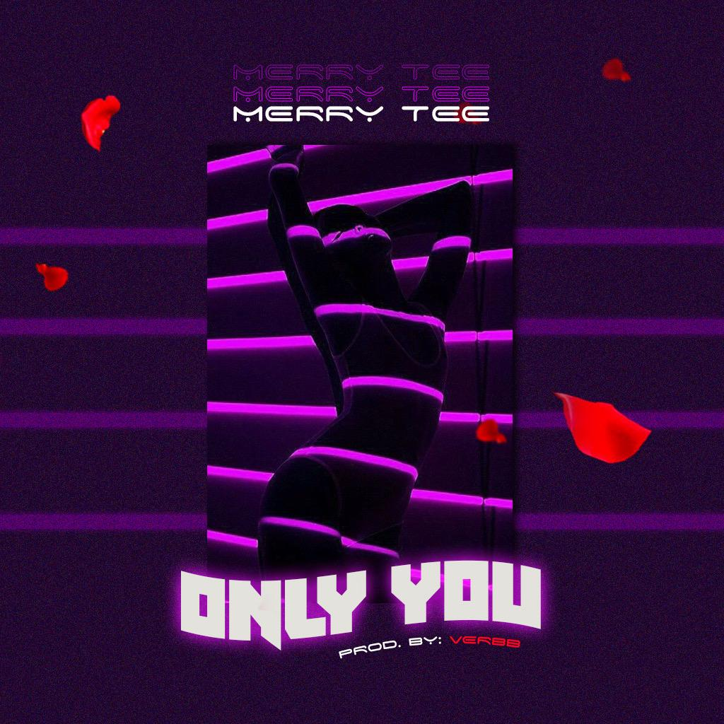 [MUSIC] MERRY TEE – ONLY YOU (PROD. BY VERBB)