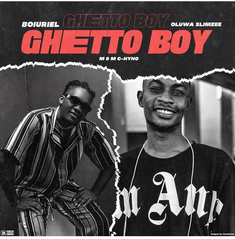 [MUSIC] BOIURIEL FT OLUWA SLIMZZY – GHETTO BOY (PROD. BY C-HYNO)