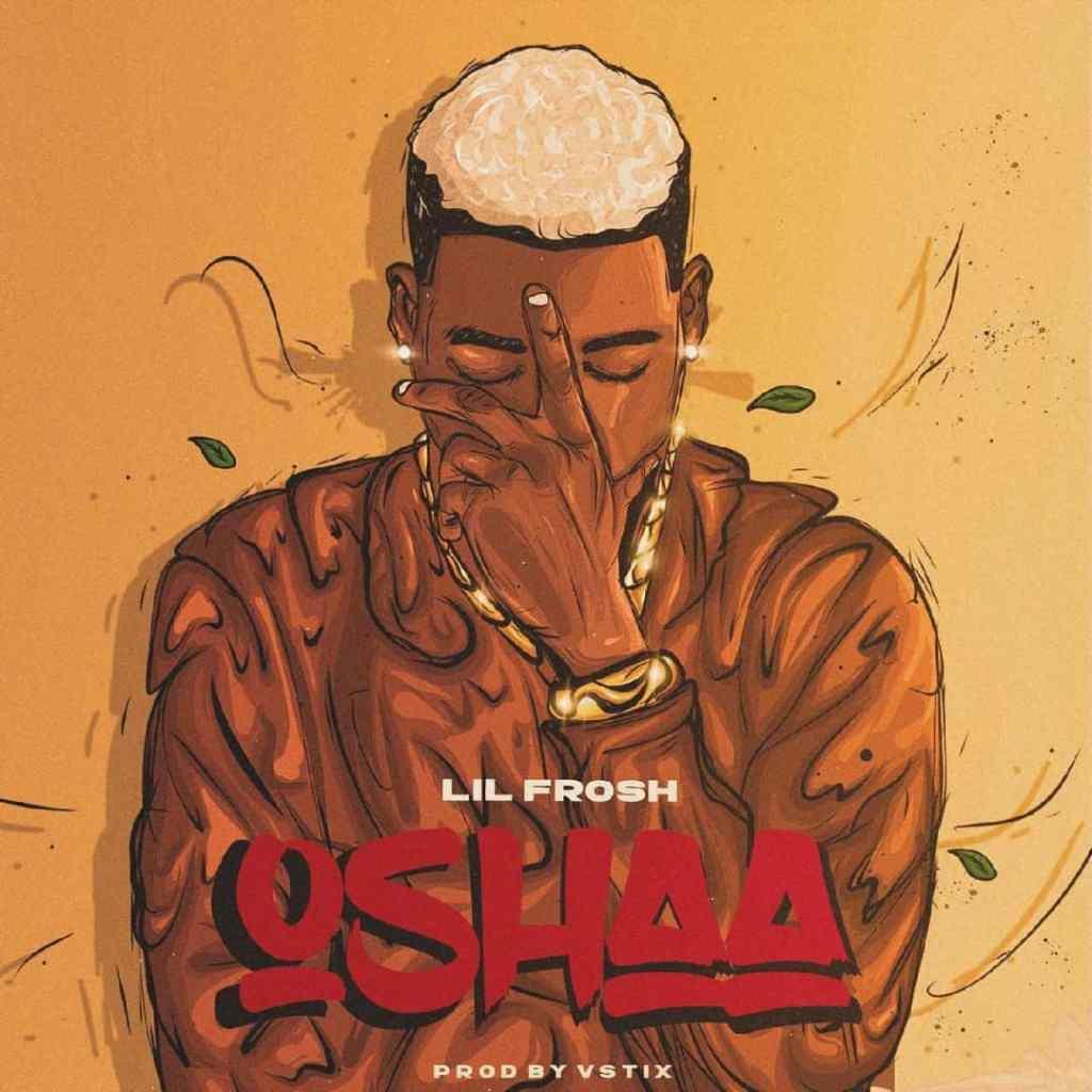 [MUSIC] LIL FROSH – OSHAA