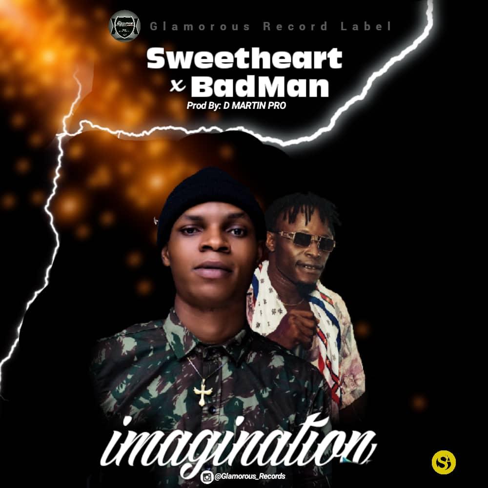 [MUSIC] SWEETHEART FT BADMAN – IMAGINATION (PROD. BY D MARTIN PRO)