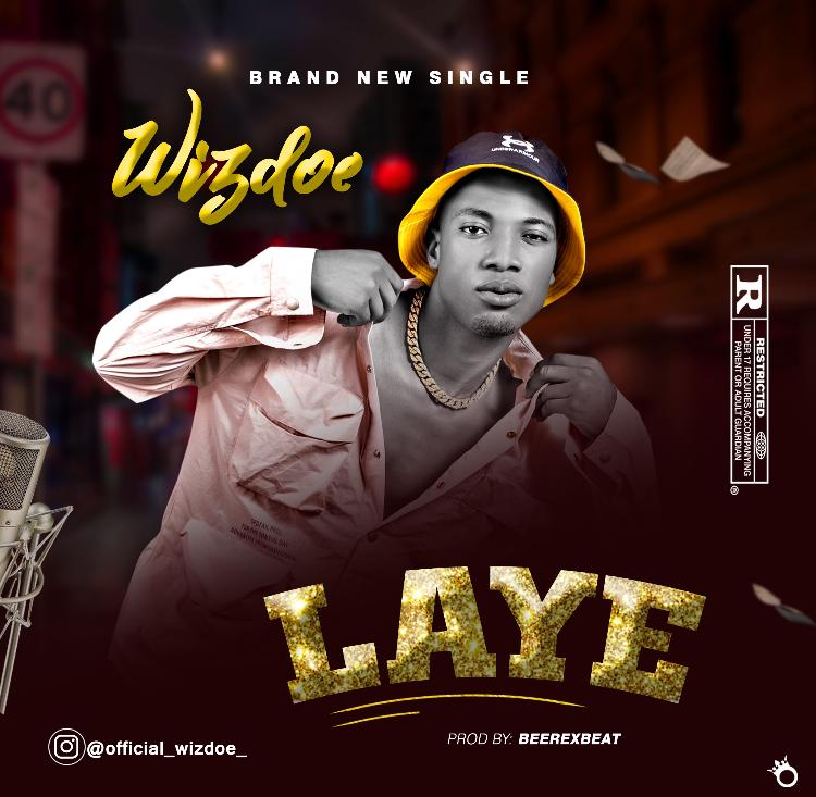 [MUSIC] WIZDOE – LAYE (PROD. BY BEEREXBEAT)