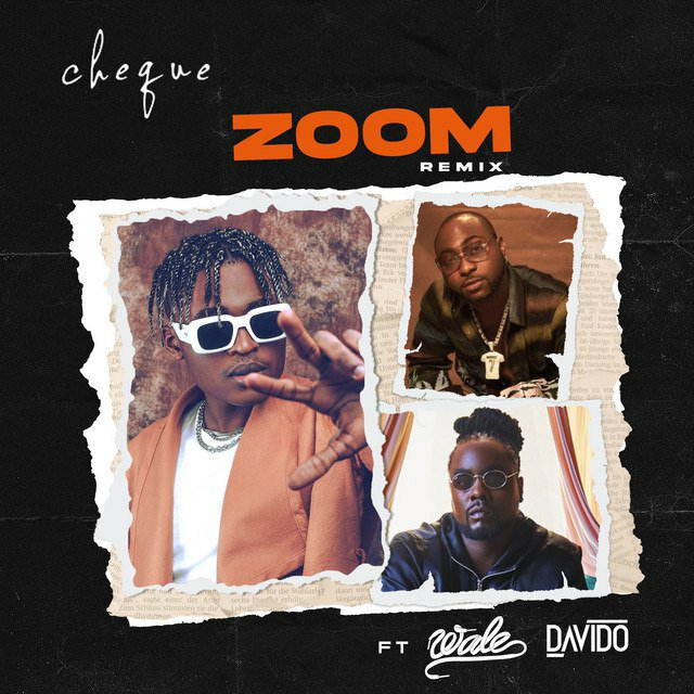 [MUSIC] CHEQUE FT DAVIDO & WALE – ZOOM (REMIX)