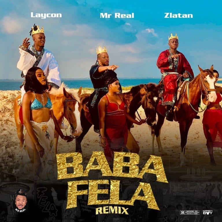 [MUSIC] MR REAL FT LAYCON & ZLATAN – BABA FELA (REMIX)