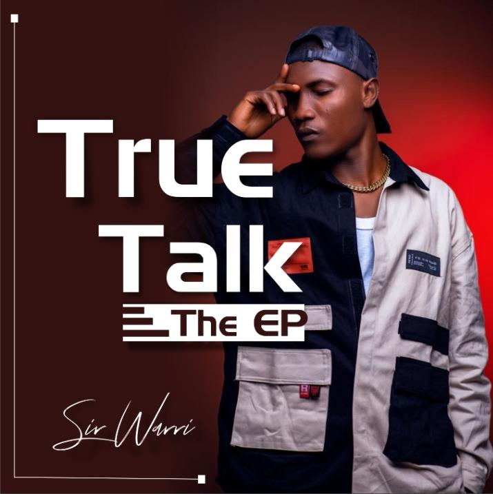 [FULL EP] SIR WARRI – TRUE TALK (EP)
