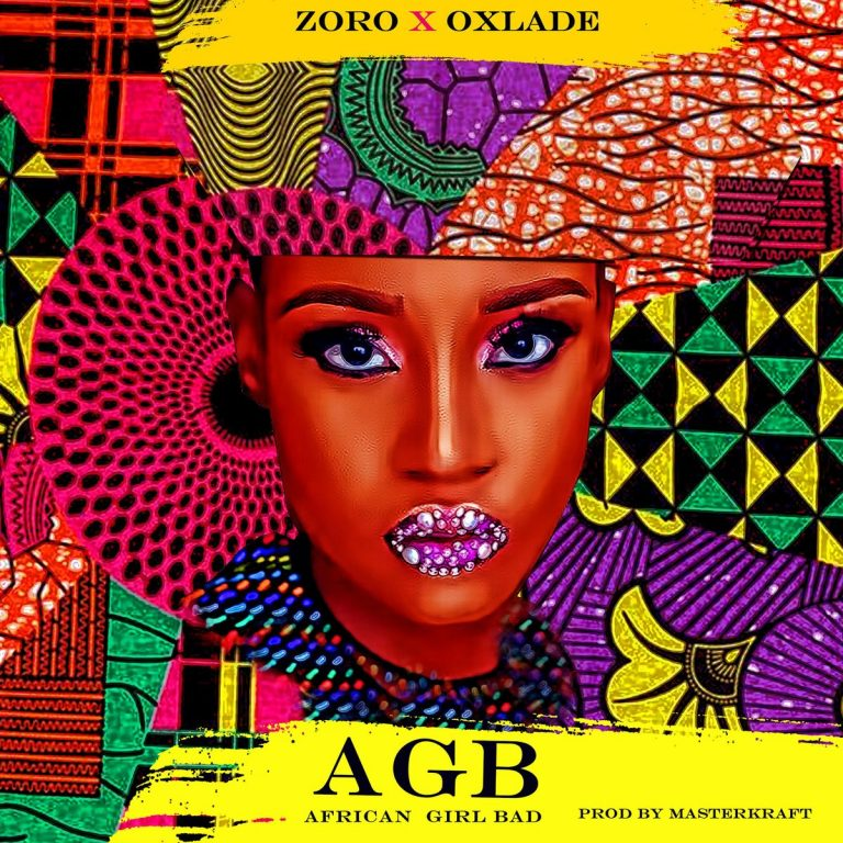 [MUSIC] ZORO FT OXLADE – AFRICAN GIRL BAD