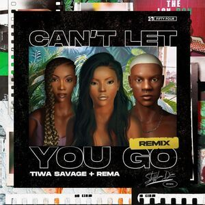 [MUSIC] STEFFLON DON FT REMA & TIWA SAVAGE – CAN'T LET YOU GO (REMIX)