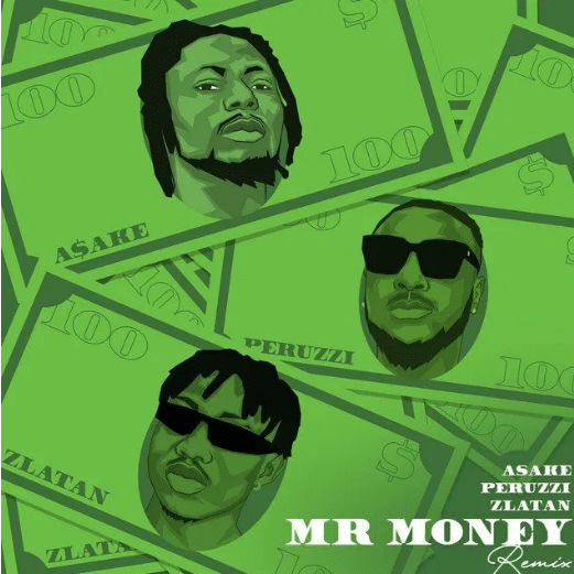 [MUSIC] ASAKE FT ZLATAN & PERUZZI – MR MONEY (REMIX)