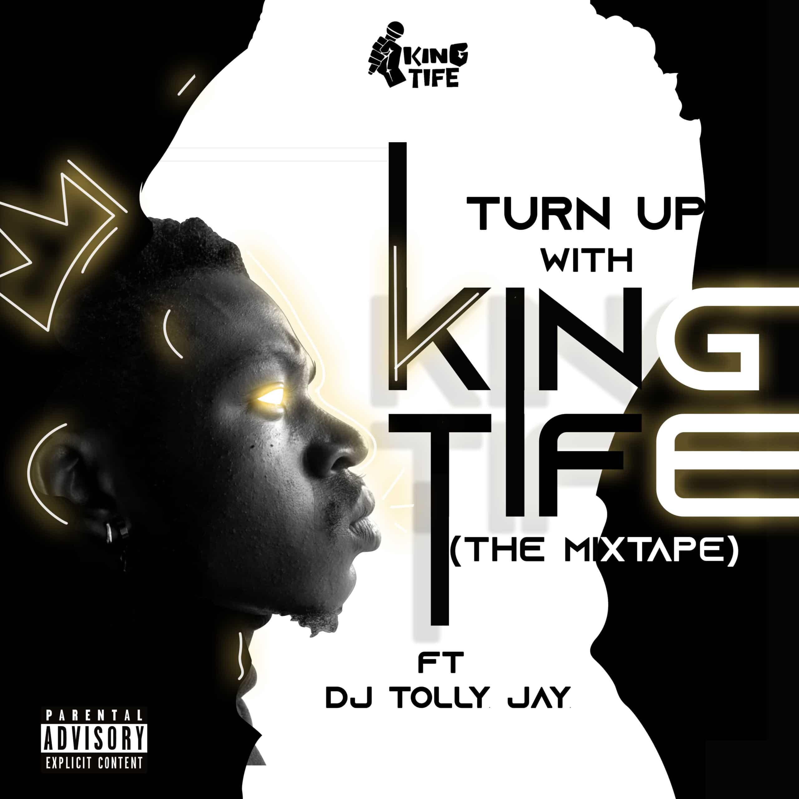 [MIXTAPE] KING TIFE FT DJ TOLLY JAY – TURN UP WITH KING TIFE (THE MIXTAPE)