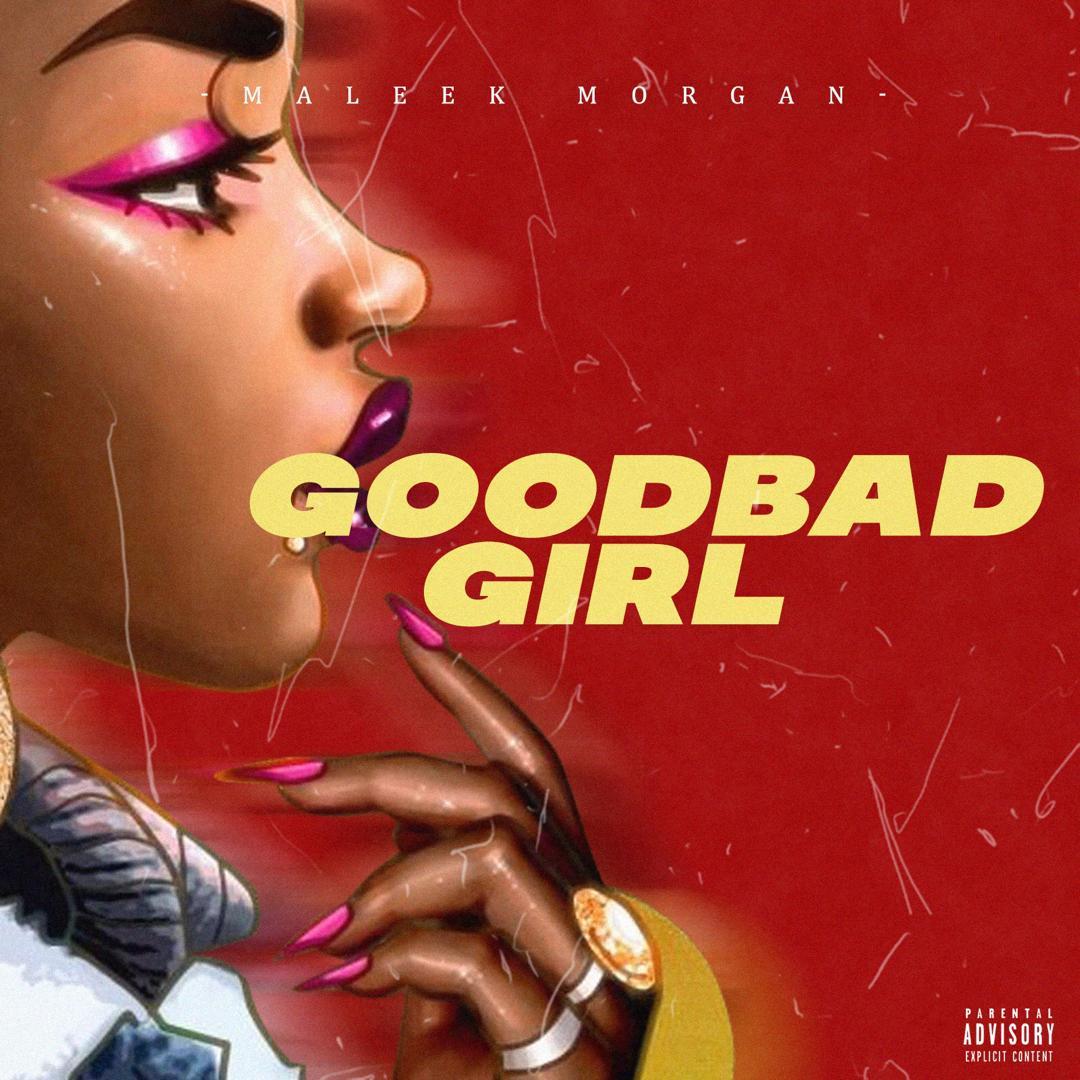 [MUSIC] MALEEK MORGAN – GOODBAD GIRL