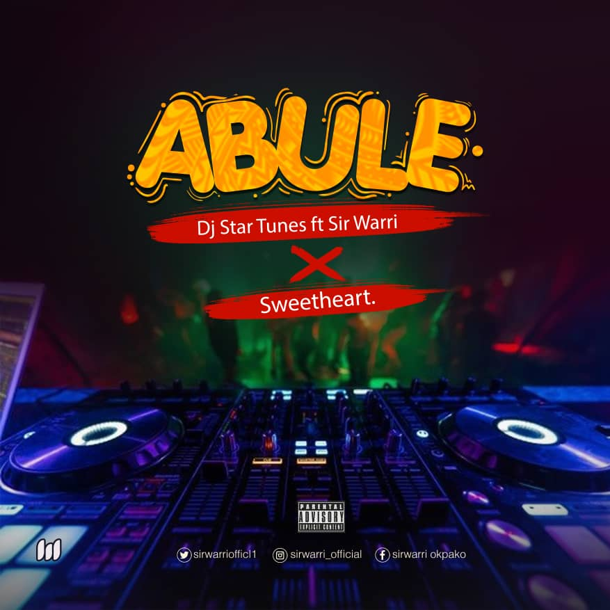 [MUSIC] DJ STARTUNEZ FT SIR WARRI x SWEETHEART – ABULE
