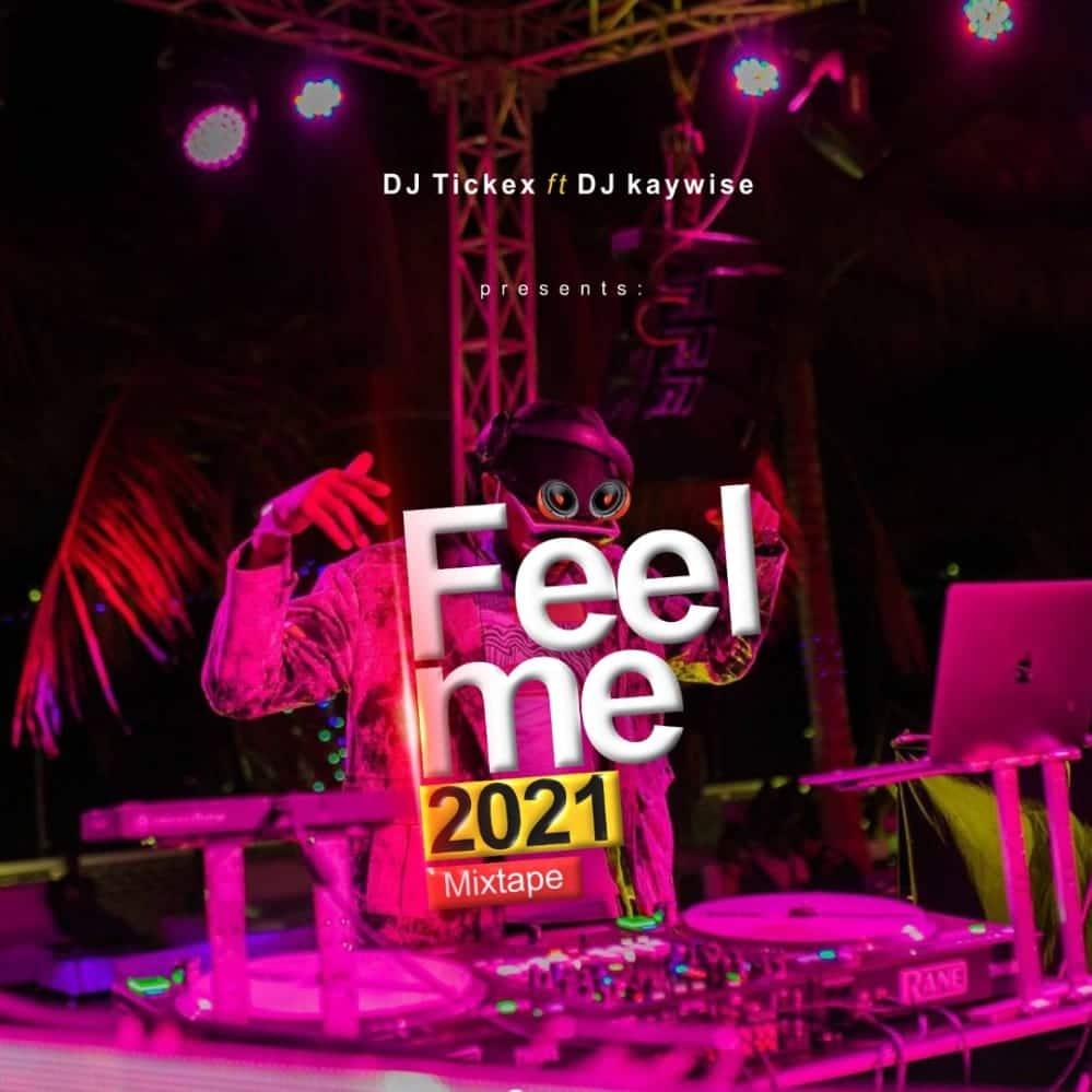 [MIXTAPE] DJ TICKEX FT DJ KAYWISE – FEEL ME 2021 MIXTAPE
