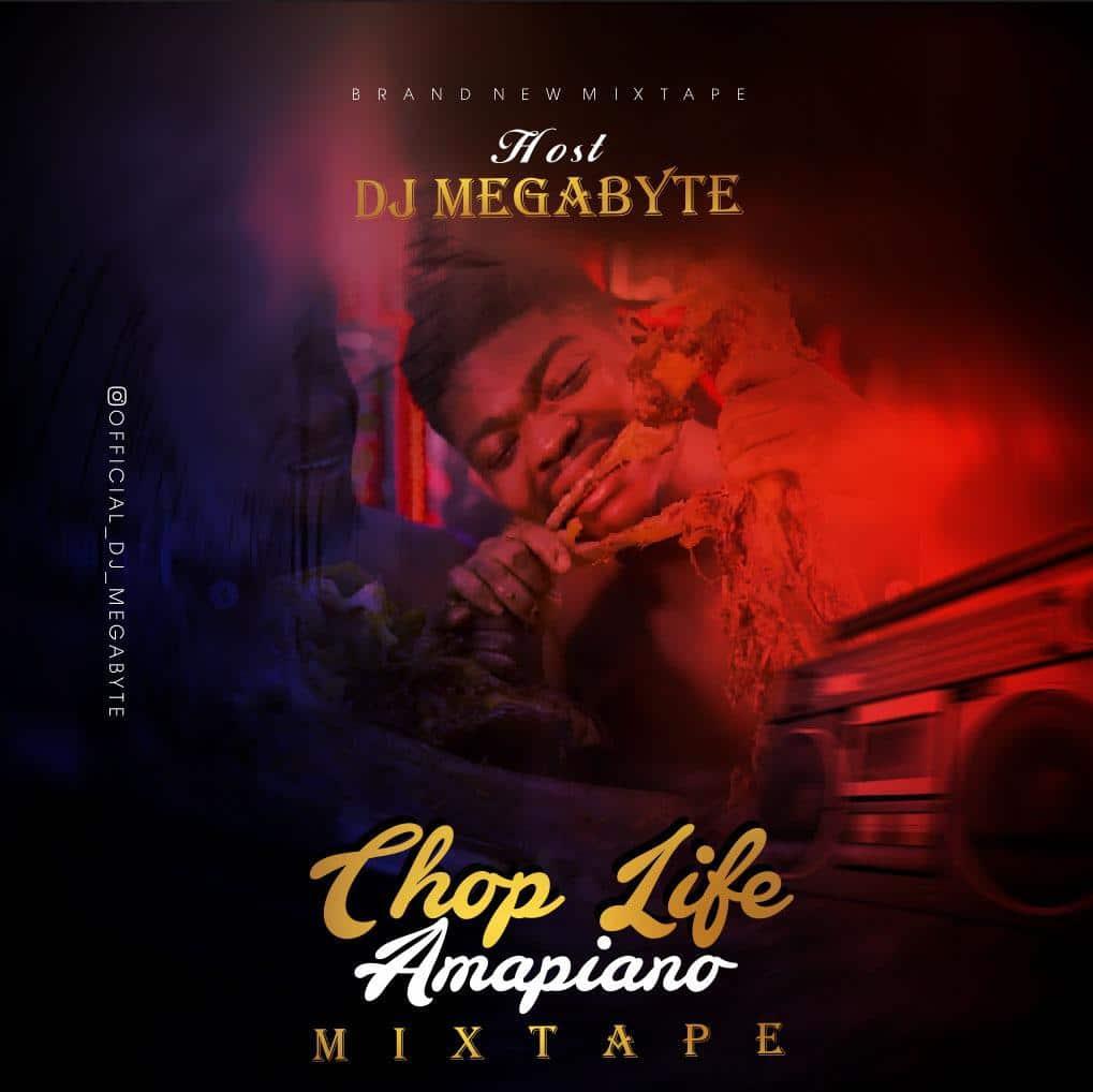 [MIXTAPE] DJ MEGABYTE – CHOP LIFE AMAPIANO MIXTAPE
