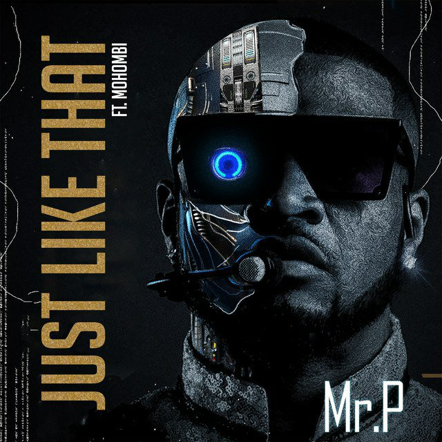 [MUSIC] MR P FT MOHOMBI – JUST LIKE THAT
