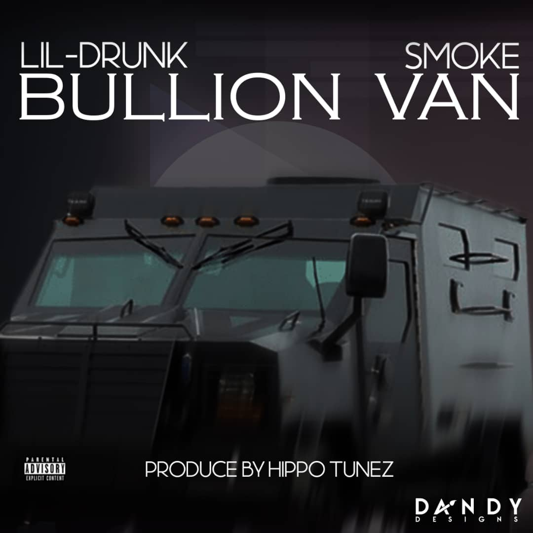 [MUSIC] LIL DRUNK x SMOKE – BULLION VAN