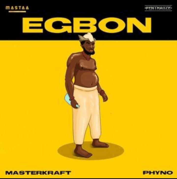 [MUSIC] MASTERKRAFT FT PHYNO – EGBON