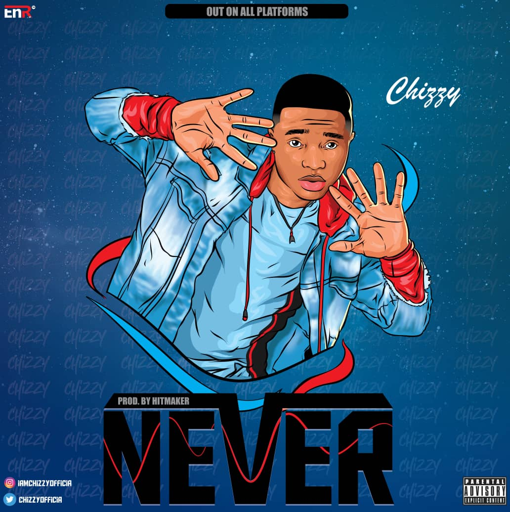 [MUSIC] CHIZZY – NEVER (PROD. BY HITMAKER)