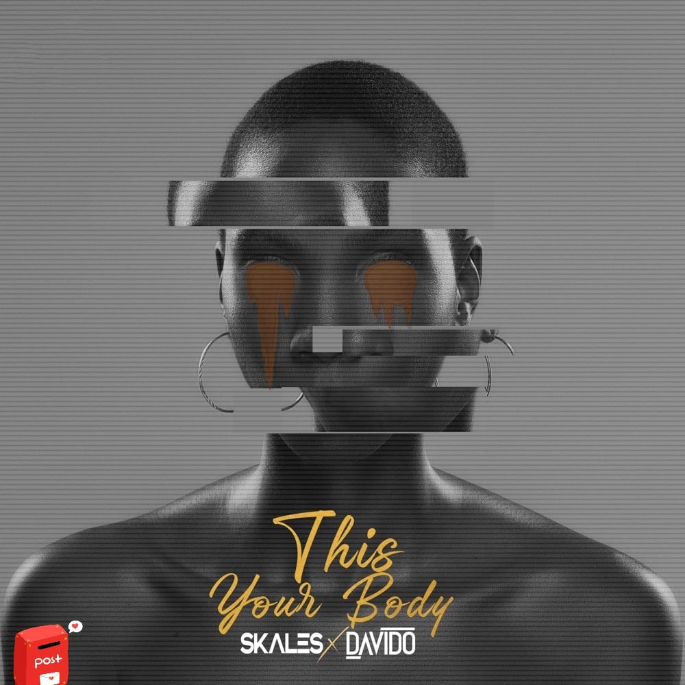 [MUSIC] SKALES FT DAVIDO – THIS YOUR BODY