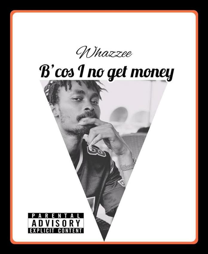 [MUSIC] WHAZEE – BECAUSE I NO GET MONEY