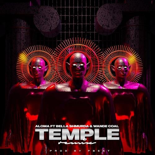 [MUSIC] ALOMA FT WANDE COAL & BELLA SHMURDA – TEMPLE (REMIX)
