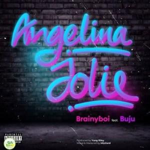 [MUSIC] BRAINYBOI FT BUJU – ANGELINA JOLIE