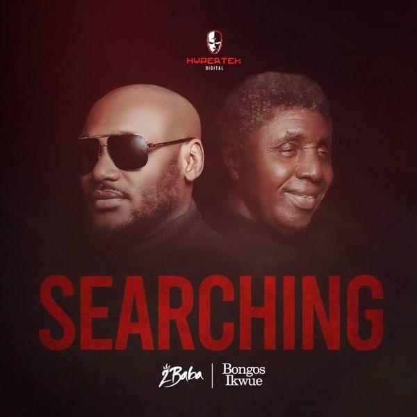 [MUSIC + VIDEO] 2BABA FT BONGUS IKWUE – SEARCHING