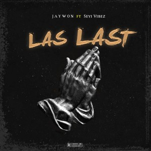 [MUSIC] JAYWON FT SEYI VIBEZ – LAST LAST