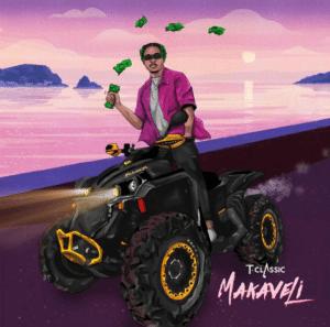[MUSIC] T-CLASSIC – MAKAVELI