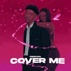 [MUSIC] FRESCOOL – COVER ME (PROD. BY MANSA JABULANI)