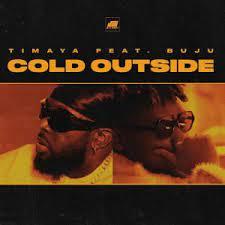[MUSIC] TIMAYA FT BUJU – COLD OUTSIDE